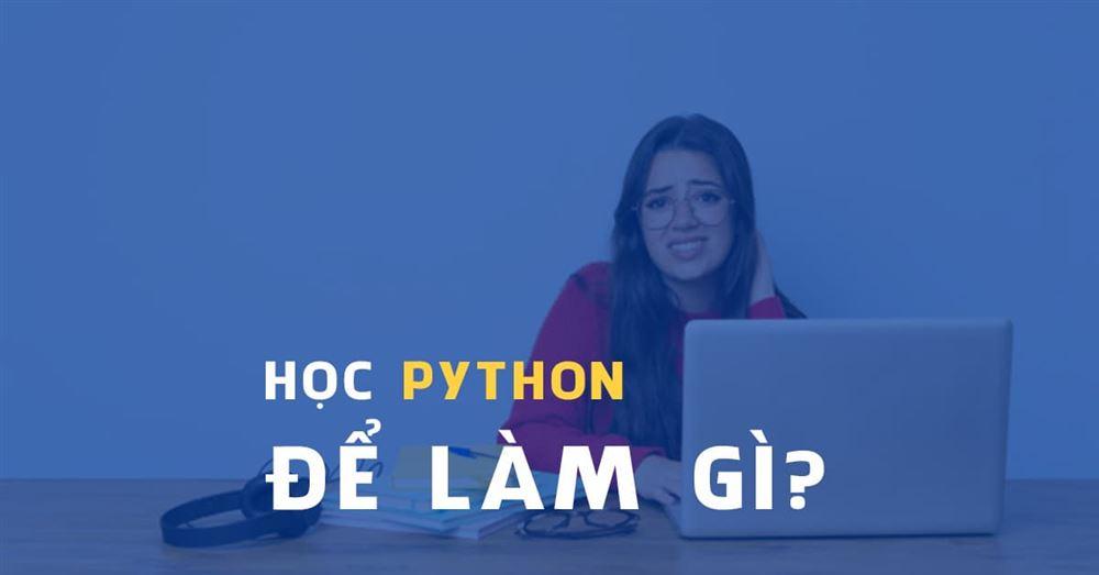 Hỏi thật nhé: Học Python để làm gì?