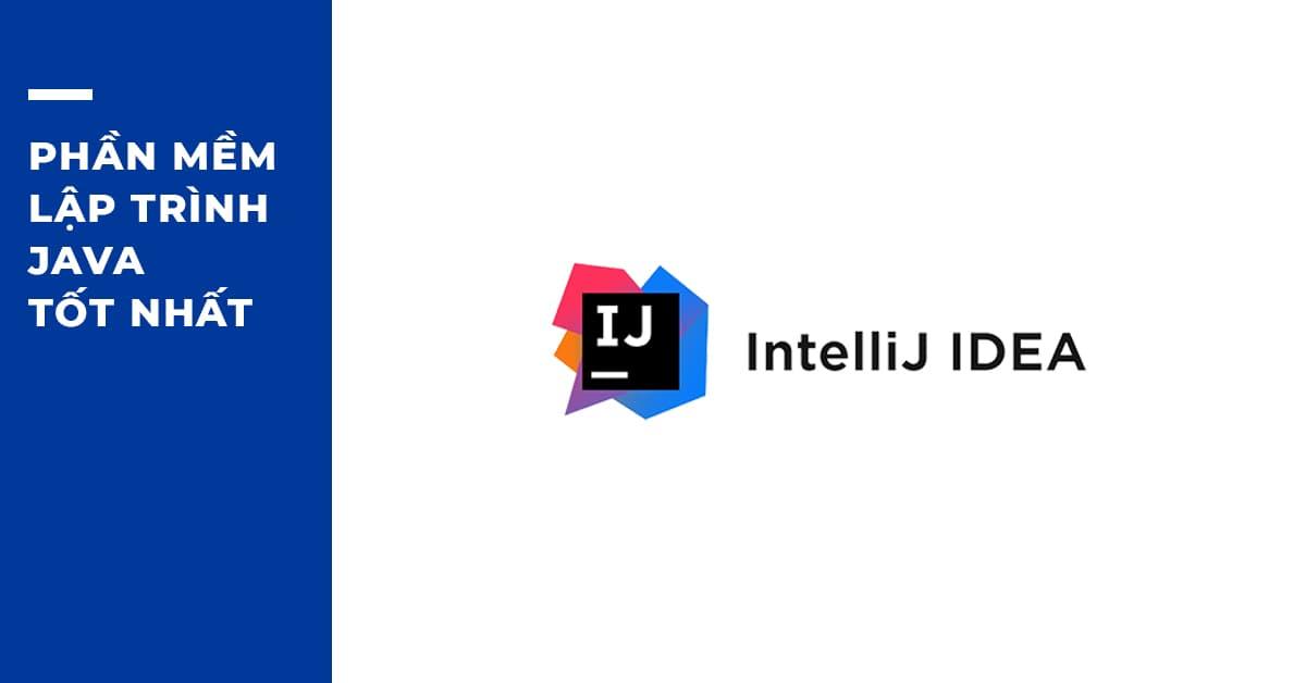 Phần mềm Lập trình Java tốt nhất: IntelliJ IDEA