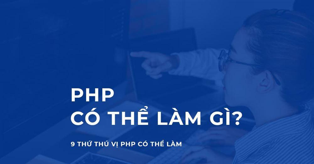 PHP Có thể Làm gì? 9 Thứ thú vị có thể làm với PHP