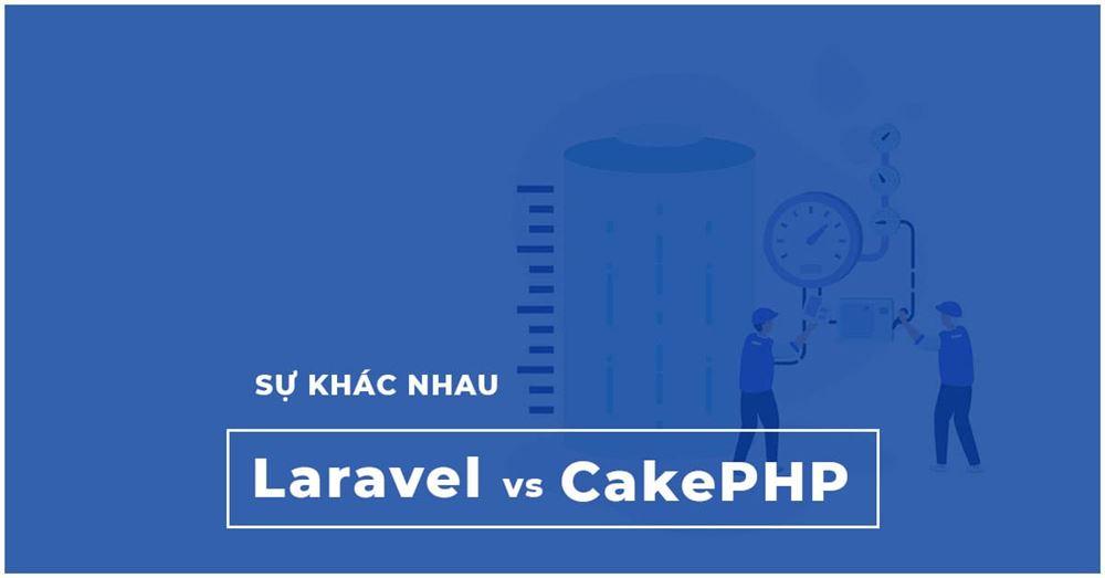 So Sánh sự khác nhau giữa Laravel vs CakePHP